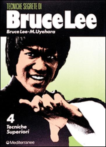 Bruce Lee: tecniche segrete. 4.Tecniche superiori - Bruce Lee  