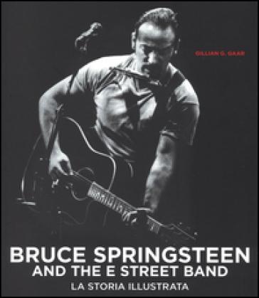 Bruce Springsteen and the E Street Band - Gillian G. Gaar |