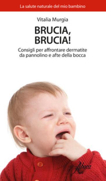 Brucia, brucia! Consigli per affrontare dermatite da pannolino e afte della bocca - Vitalia Murgia |