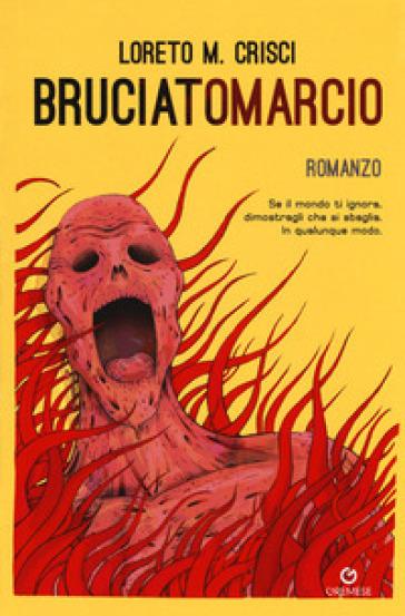 Bruciatomarcio - Loreto M. Crisci |