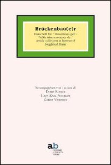 Bruckenbau(e)r. Festschrift fur Siegfried Baur. Ediz. italiana, inglese, francese e tedesca - D. Kofler  