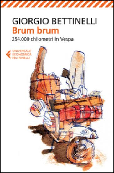 Brum brum. 254.000 chilometri in Vespa - Giorgio Bettinelli | Rochesterscifianimecon.com
