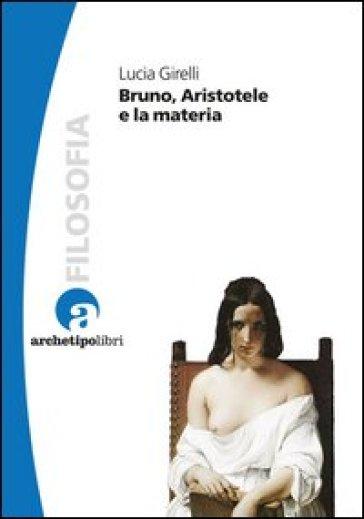Bruno, Aristotele e la materia - Lucia Girelli   Kritjur.org