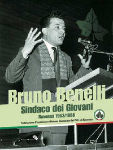 Bruno Benelli. Sindaco dei Giovani. Ravenna 1963/1968