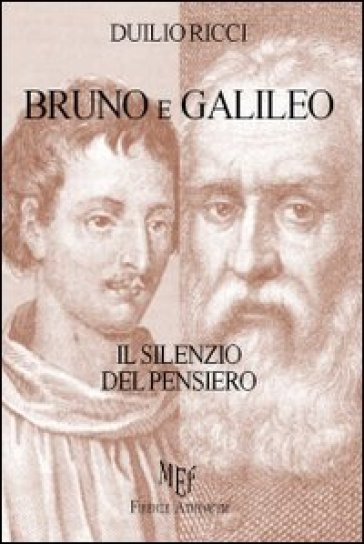 Bruno e Galileo. Il silenzio del pensiero - Duilio Ricci  