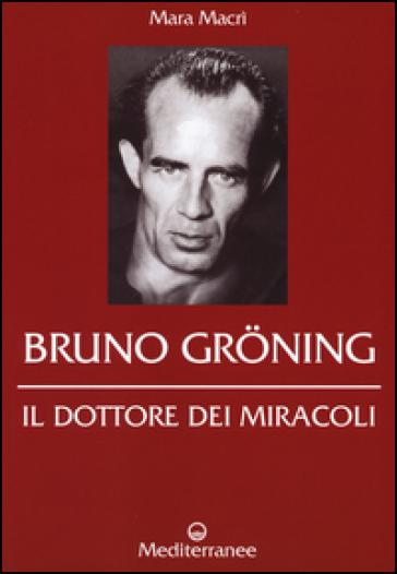 Bruno Groning. Il dottore dei miracoli - Mara Macrì | Rochesterscifianimecon.com