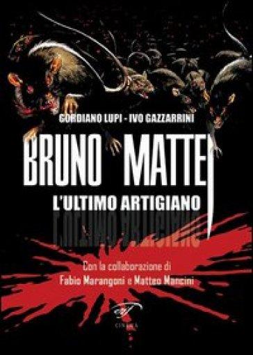 Bruno Mattei. L'ultimo artigiano - Ivo Gazzarrini |