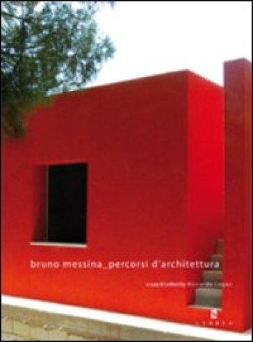 Bruno Messina percorsi d'architettura. Ediz. italiana e inglese - Riccardo Lopes |