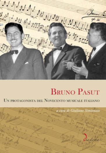 Bruno Pasut. Un protagonista del Novecento musicale italiano - G. Simionato |