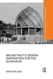 Bruno Taut s Design Inspiration for the Glashaus