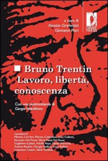 Bruno Trentin. Lavoro, libertà, conoscenza - G. Mari  