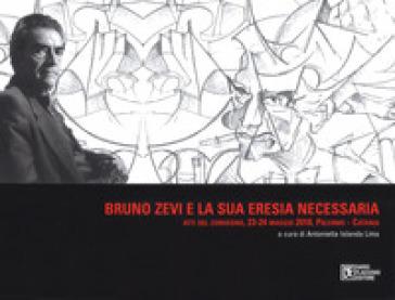 Bruno Zevi e la sua «eresia» necessaria. Atti del convegno (Palermo-Catania, 23-24 maggio 2018 - A. I. Lima pdf epub