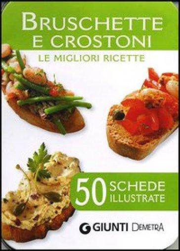 Bruschette e crostoni. Le migliori ricette. 50 schede illustrate -  pdf epub