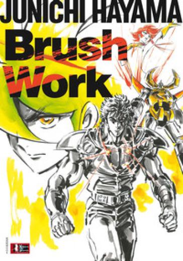 Brush work. Ediz. italiana - Junichi Hayama | Rochesterscifianimecon.com