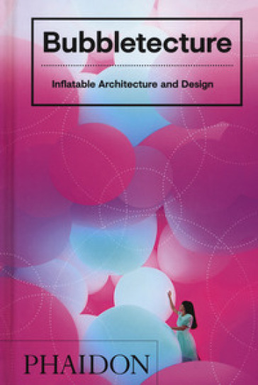 Bubbletecture. Inflatable architecture and design. Ediz. illustrata - Sharon Francis |