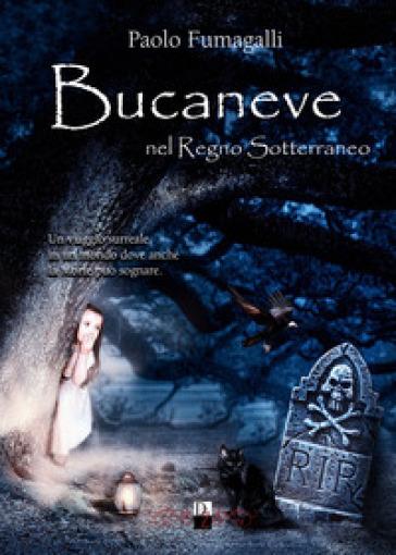 Bucaneve nel regno sotterraneo - Paolo Fumagalli |