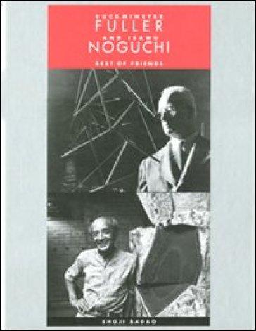 Buckminster Fuller and Isamu Noguchi. Best of friends - Sadao Shoji | Jonathanterrington.com