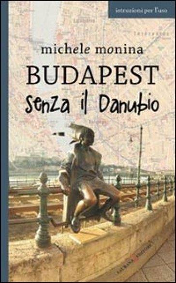 Budapest senza il Danubio - Michele Monina  