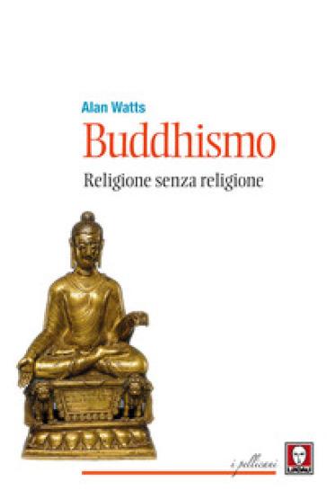 Buddhismo. Religione senza religione - Alan Watts | Rochesterscifianimecon.com