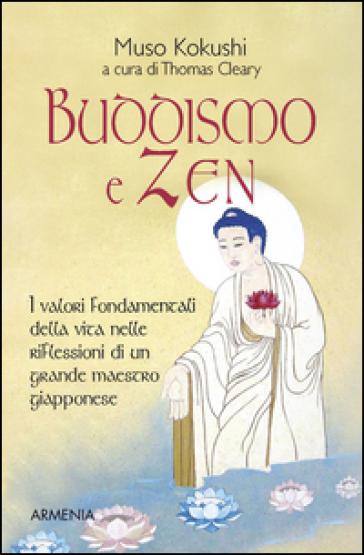 Buddismo e zen. I valori fondamentali della vita nelle riflessioni di un grande maestro giapponese - Muso Kokushi |