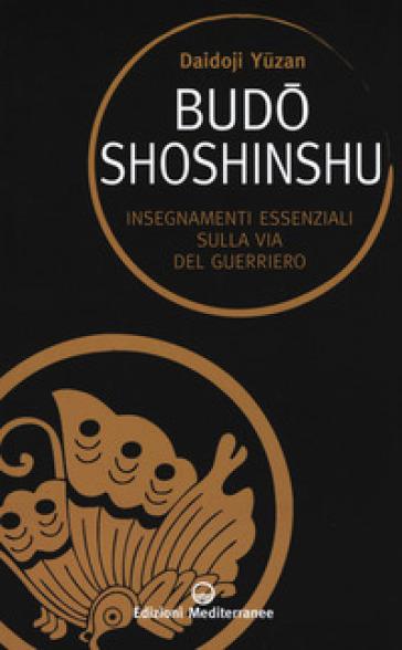 Budoshoshinshu. Insegnamenti essenziali sulla via del guerriero - Daidoji Yuzan | Thecosgala.com