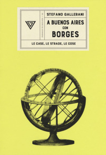 A Buenos Aires con Borges. Le case, le strade, le cose - Stefano Gallerani | Thecosgala.com