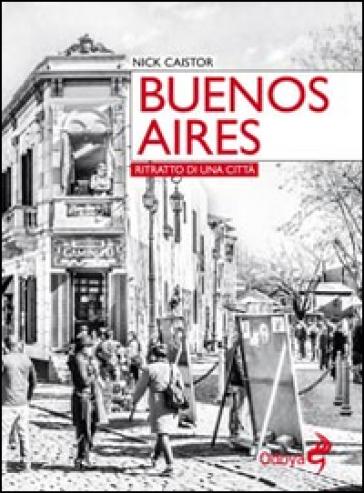 Buenos Aires. Ritratto di una città - Nick Caistor |
