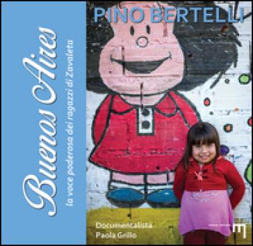 Buenos Aires. La voce poderosa dei ragazzi di Zavaleta - Pino Bertelli |