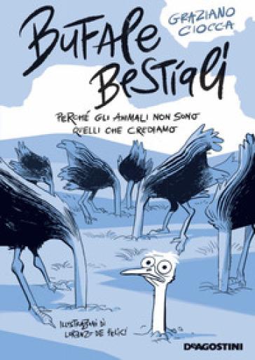 Bufale bestiali. Perché gli animali non sono quelli che crediamo - Graziano  Ciocca - Libro - Mondadori Store