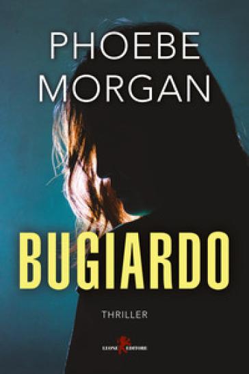 Bugiardo - Phoebe Morgan |