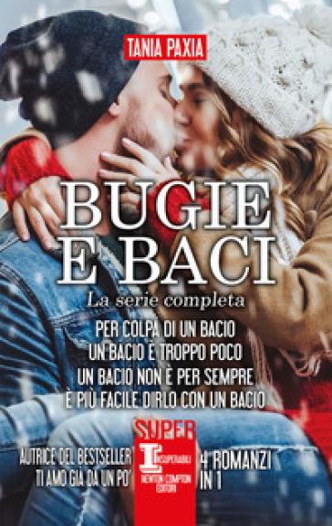 Bugie e baci. La serie completa: Per colpa di un bacio-Un bacio è troppo poco-Un bacio non è per sempre-E più facile dirlo con un bacio - Tania Paxia |