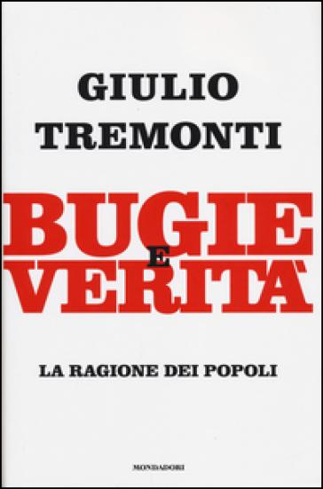 Bugie e verità. La ragione dei popoli - Giulio Tremonti |