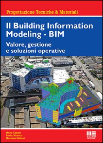 Il Building Information Modeling. BIM. Valore, gestione e soluzioni operative - Mario Caputi | Thecosgala.com