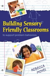 Building Sensory Friendly Classrooms to Support Children with Challenging Behaviors