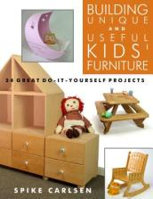 Building Unique and Useful Kids  Furniture: 24 Great Do-It-Yourself Projects