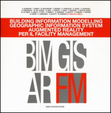 Building information modelling. Geographic information system. Augmented reality per il facility management - A. Osello |