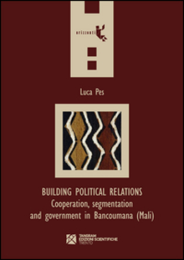 Building political relations. Cooperation, segmentation and government in Bancoumana (Mali) - Luca Pes | Jonathanterrington.com