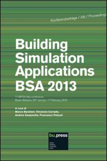 Building simulation applications. BSA 2013 1st IBPSA Italy Conference (Bolzano, 30 gennaio-1 febbraio 2013) - M. Baratieri | Thecosgala.com