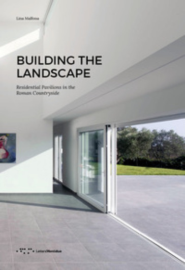 Building the landscape. Residential pavilions in the roman countryside - Lina Malfona |