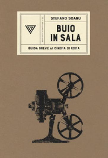 Buio in sala. Guida breve ai cinema di Roma - Stefano Scanu pdf epub