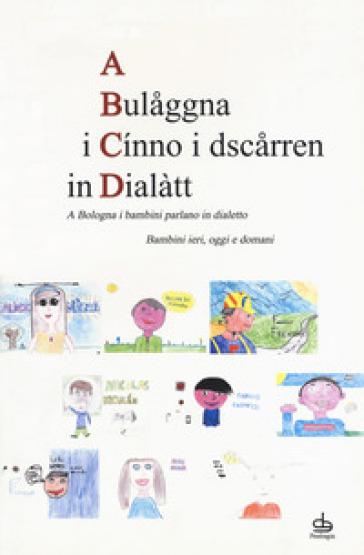 A Bulaaggna i cinno i dsczarren in dialàtt. A Bologna i bambini parlano in dialetto. Bambini ieri, oggi e domani - S. Rovinetti Brazzi | Ericsfund.org