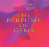 Bulgari. The perfume of gems. Ediz. a colori