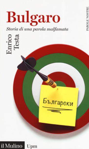 Bulgaro. Storia di una parola malfamata - Enrico Testa   Thecosgala.com