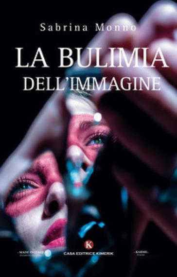Bulimia dell'immagine - Sabrina Monno |