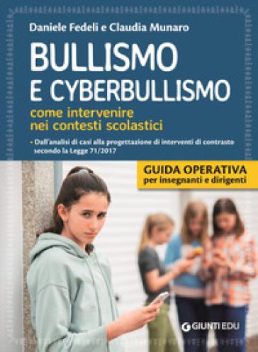 Bullismo e cyberbullismo. Come intervenire nei contesti scolastici - Daniele Fedeli |