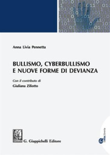 Bullismo, cyberbullismo e nuove forme di devianza - Anna Livia Pennetta |