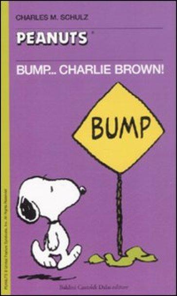 Bump... Charlie Brown! - Charles Monroe Schulz  