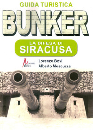 Bunker. La difesa di Siracusa. Guida turistica - Lorenzo Bovi pdf epub