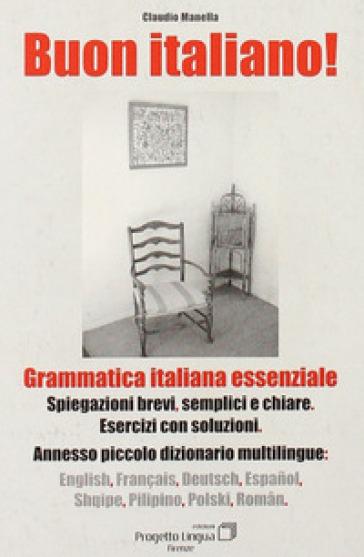 Buon italiano. Grammatica italiana essenziale con piccolo dizionario multilingue - Claudio Manella | Rochesterscifianimecon.com