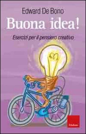 Buona idea! Esercizi per il pensiero creativo - Edward De Bono | Rochesterscifianimecon.com